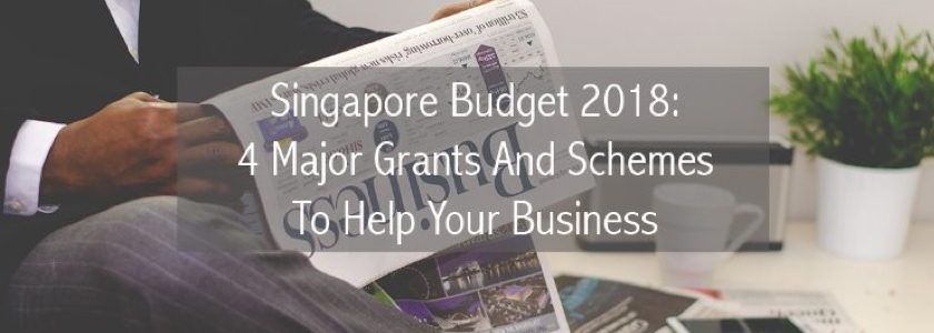 Singapore Budget 2018: 4 Major Grants And Schemes To Help Your Business